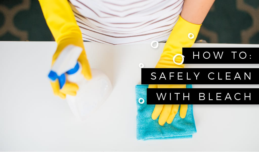 How to Safely Clean with Bleach