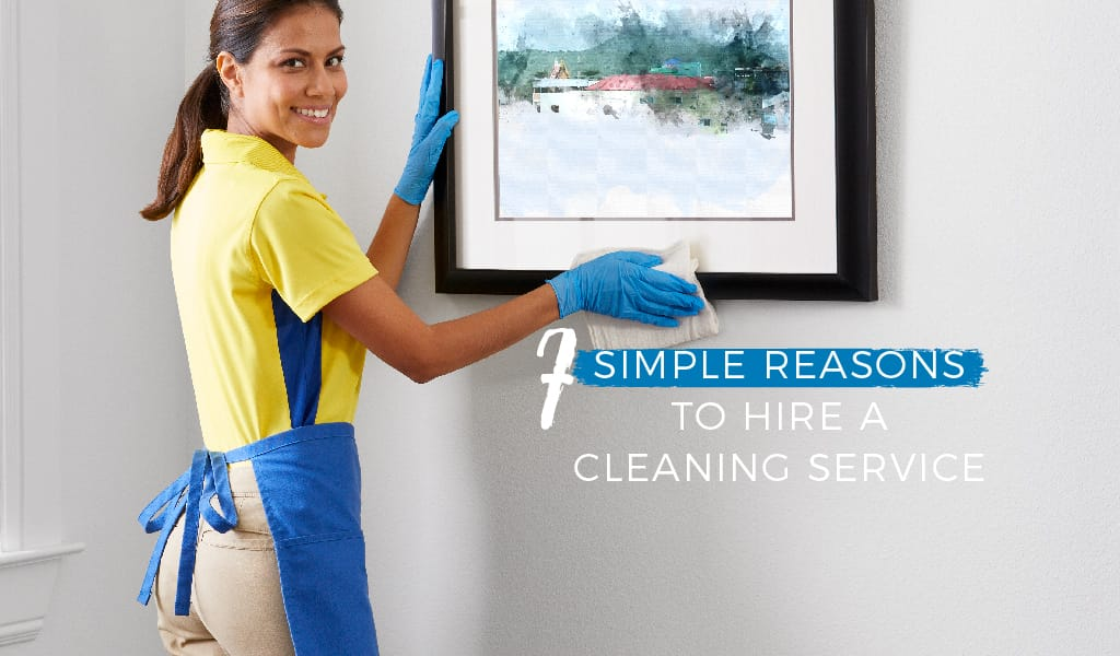 7 Simple Reasons To Hire A Cleaning Service