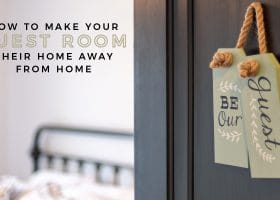 How To Make Your Guest Room Their Home Away From Home