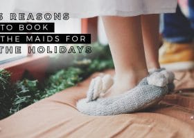 Three Reasons To Book The Maids For The Holidays