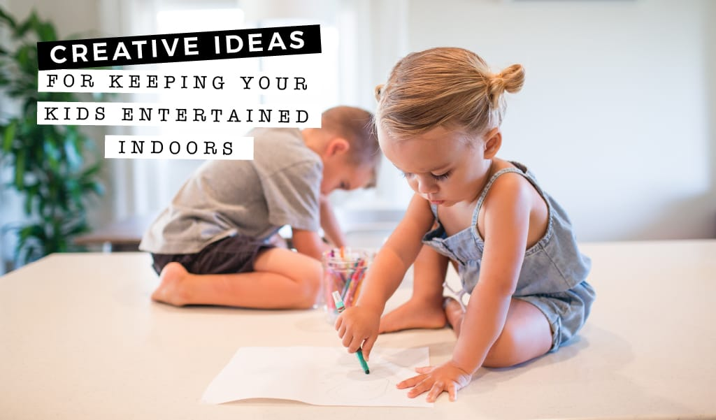 Creative Ideas For Keeping Your Kids Entertained Indoors