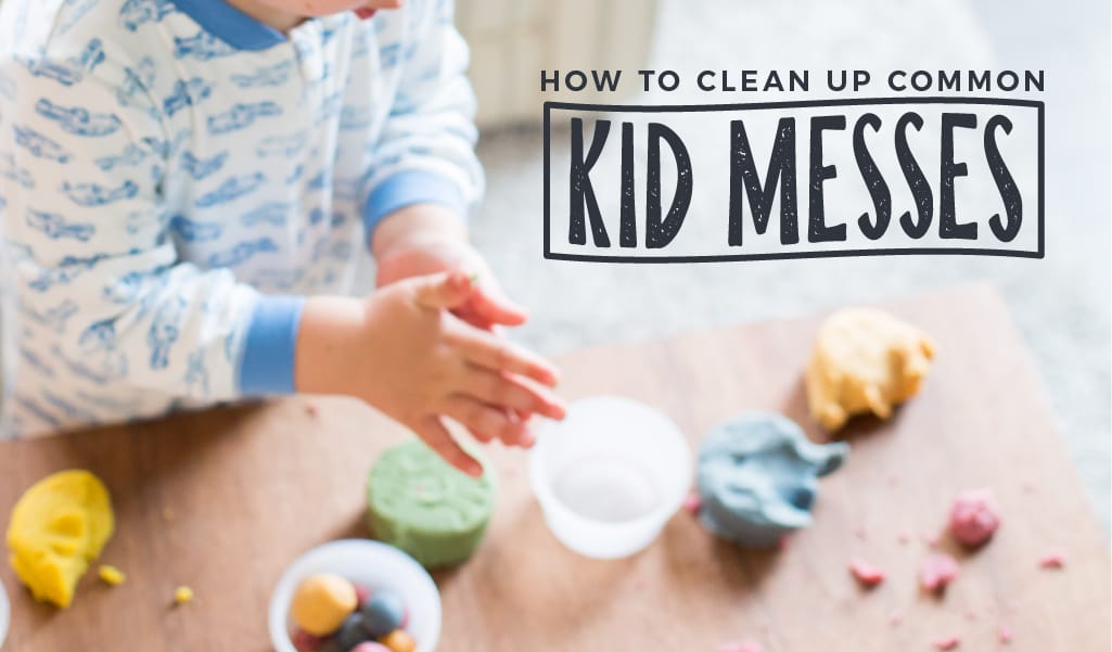 How to Clean Up Common Kid Messes