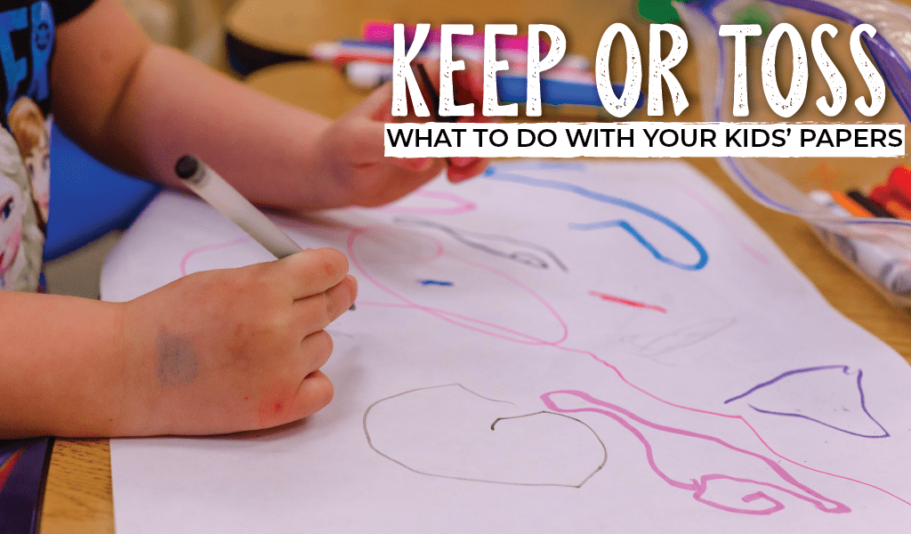 Keep or Toss: What to Do With Your Kids' Papers