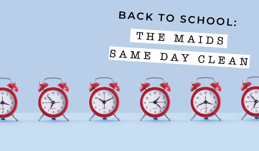 Let The Maids Get You Back-to-School Ready