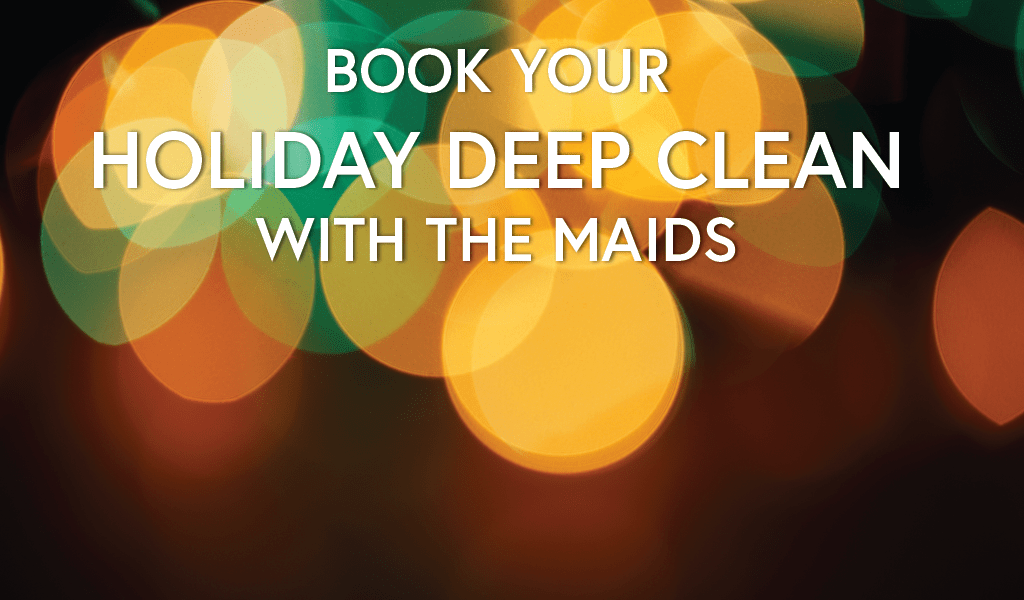 Book Your Holiday Deep Clean with The Maids