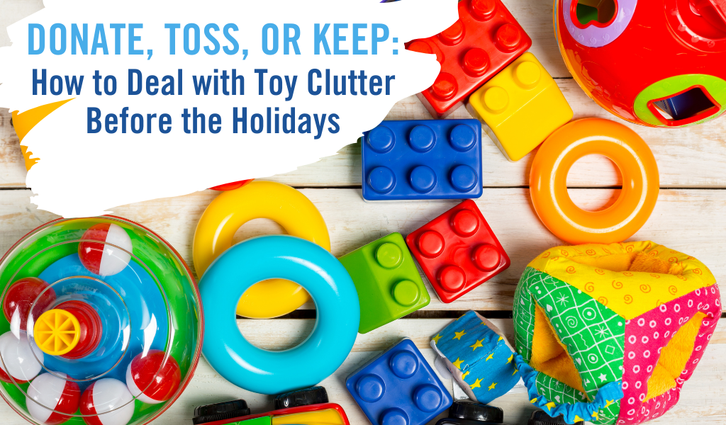Donate, Toss, or Keep: How to Deal with Toy Clutter Before the Holidays