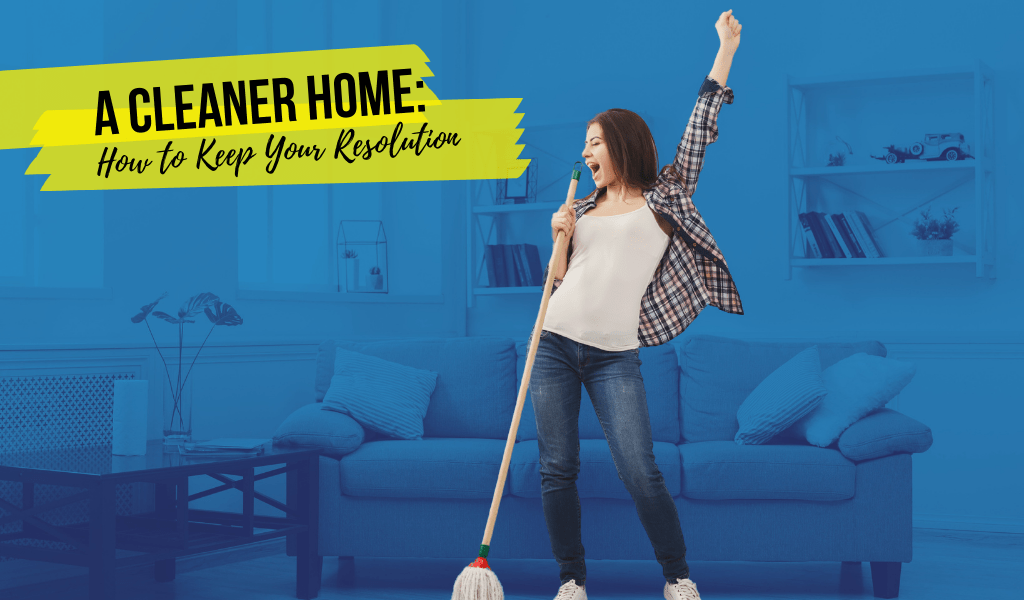 A Cleaner Home: How to Keep Your Resolution