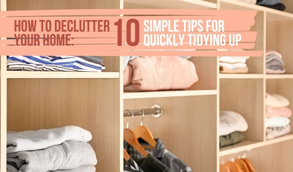 How to Declutter Your Home: Ten Simple Tips for Quickly Tidying Up