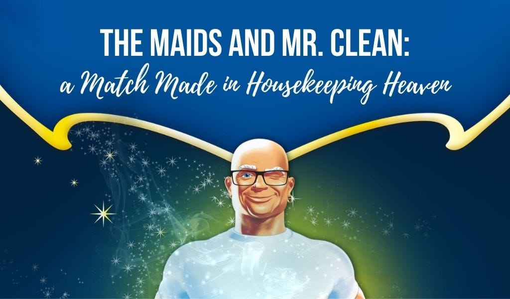 The Maids and Mr. Clean: a Match Made in Housekeeping Heaven