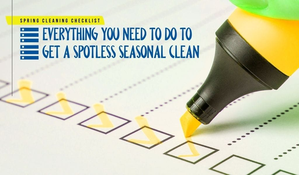 Spring Cleaning Checklist: Everything You Need to Do to Get a Spotless Seasonal Clean