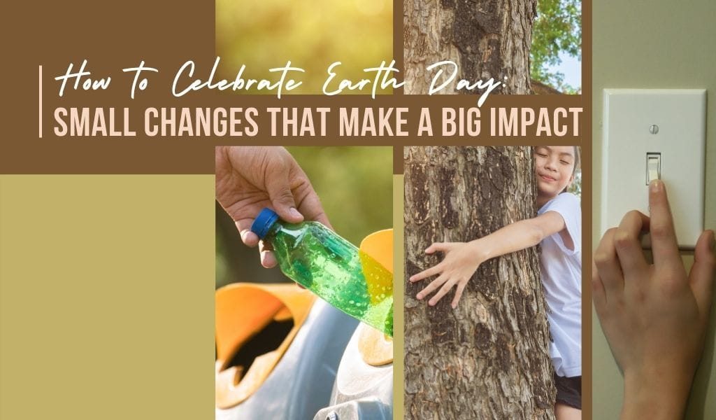 How to Celebrate Earth: Small Changes That Make a Big Impact