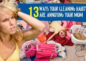 13 Ways Your Cleaning Habits are Annoying Your Mom