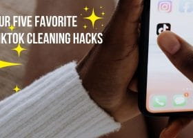 Our Five Favorite TikTok Cleaning Hacks