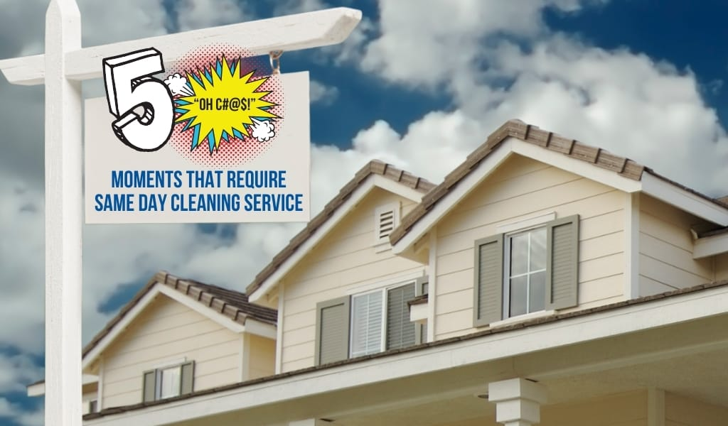 """5 """"Oh C#@$!"""" Moments that Require Same Day Cleaning Service"""