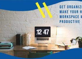 Get Organized! Make Your Home Workspace More Productive