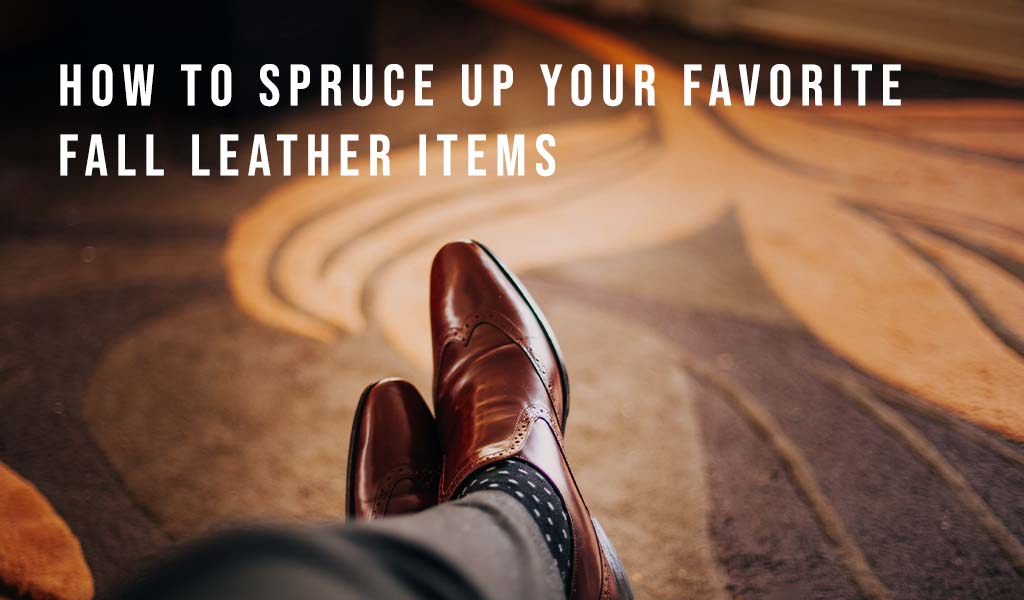 How to Spruce Up Your Favorite Fall Leather Items