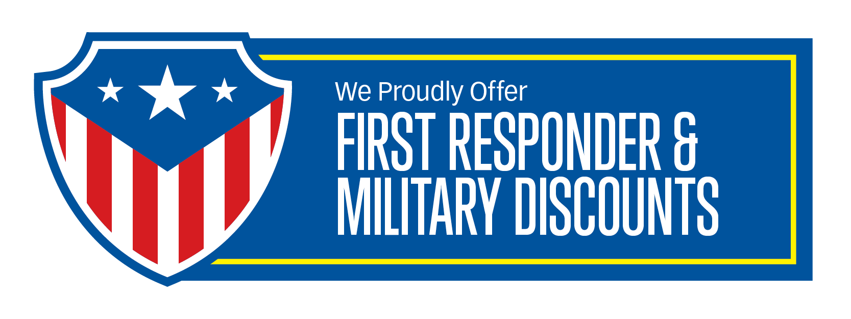 We Proudly Offer First Responder & Military Discounts